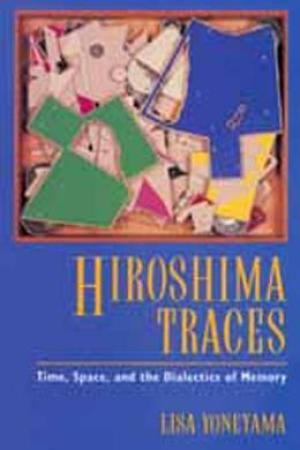 Reading books Hiroshima Traces: Time, Space, and the Dialectics of Memory