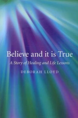 read online Believe and It Is True: A Story of Healing and Life Lessons