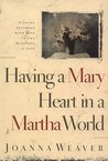 Download Having a Mary Heart in a Martha World: Finding Intimacy With God in the Busyness of Life