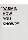 Yasmin How You Know?