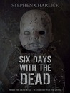 Six Days with the Dead (Lanherne Chronicles, #1)