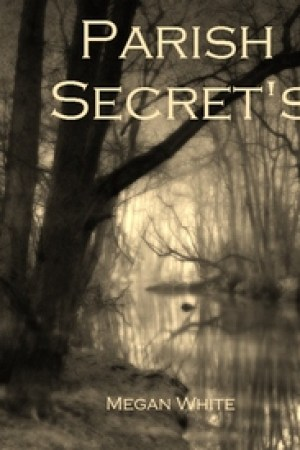 Reading books Parish Secrets (Parish Secrets, #1)