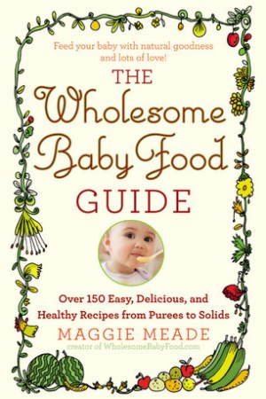 Reading books The Wholesome Baby Food Guide: Over 150 Easy, Delicious, and Healthy Recipes from Purees to Solids