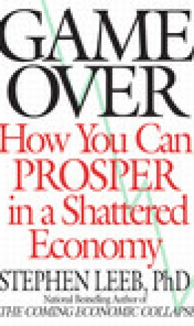 Game Over: How the Collapsing Economy Will Sink Your Wealth by 50% or More -- Unless You Know What to Do