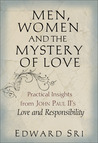Men, Women and the Mystery of Love: Practical Insights from John Paul II's Love and Responsibility