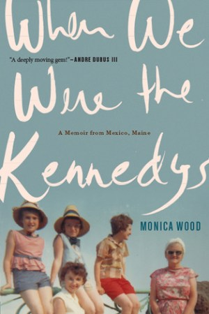 Reading books When We Were the Kennedys: A Memoir from Mexico, Maine