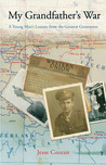 My Grandfather's War: A Young Man's Lessons from the Greatest Generation