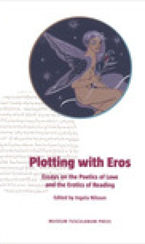 Plotting with Eros: Essays on the Poetics of Love and the Erotics of Reading