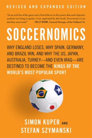 Reading books Soccernomics: Why England Loses, Why Spain, Germany, and Brazil Win, and Why the U.S., Japan, Australia, Turkey--and Even Iraq--Are Destined to Become the Kings of the World's Most Popular Sport