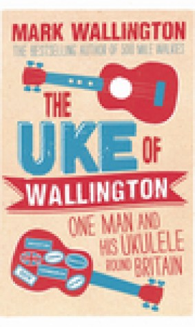 The Uke of Wallington: One Man and his Ukulele round Britain