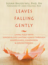 Download Leaves Falling Gently: Living Fully with Serious and Life-Limiting Illness through Mindfulness, Compassion, and Connectedness