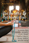 Buddha & The Borderline: My Recovery from Borderline Personality Disorder Through Dialectical Behavior Therapy, Buddhism, & Online Dating