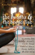 Download The Buddha and the Borderline: My Recovery from Borderline Personality Disorder through Dialectical Behavior Therapy, Buddhism, and Online Dating pdf / epub books