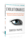 Evolutionaries: Unlocking the Spiritual and Cultural Potential of Science's Greatest Idea