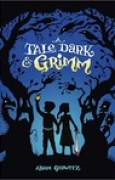 Download A Tale Dark & Grimm (A Tale Dark & Grimm, #1) books