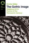 The Gothic Image: Religious Art in France of the Thirteenth Century