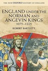 England Under the Norman and Angevin Kings, 1075-1225