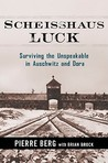 Scheisshaus Luck: Surviving the Unspeakable in Auschwitz and Dora