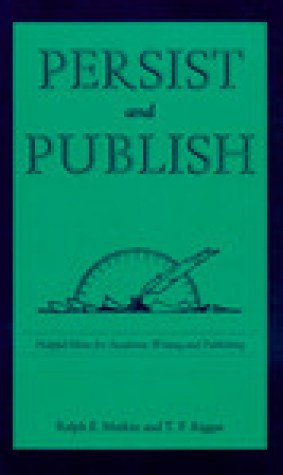Persist and Publish: Helpful Hints for Academic Writing and Publishing