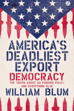 Reading books America's Deadliest Export: Democracy The Truth About US Foreign Policy and Everything Else