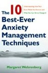 The Ten Best-Ever Anxiety Management Techniques - Understanding How Your Brain Makes You Anxious and What You Can Do to Change It
