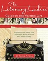 The Literary Ladies' Guide to the Writing Life