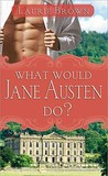 Download What Would Jane Austen Do?