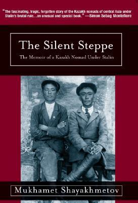 The Silent Steppe: The Memoir of a Kazakh Nomad Under Stalin