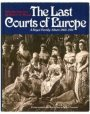 The Last Courts of Europe: Royal Family Album 1860-1914
