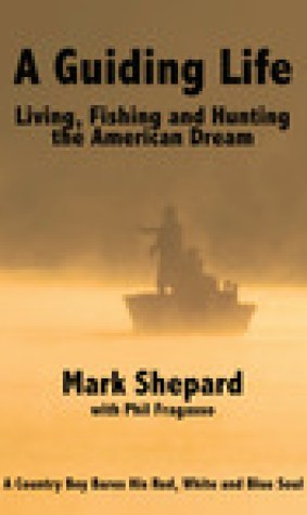 A Guiding Life: Living, Fishing and Hunting the American Dream
