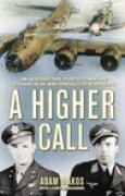 Download A Higher Call: An Incredible True Story of Combat and Chivalry in the War-Torn Skies of World War II pdf / epub books
