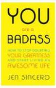Download You Are a Badass: How to Stop Doubting Your Greatness and Start Living an Awesome Life books