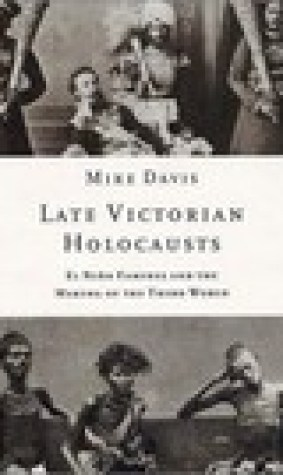 Late Victorian Holocausts: El Nio Famines and the Making of the Third World