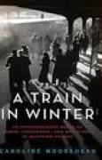 Download A Train in Winter: An Extraordinary Story of Women, Friendship, and Resistance in Occupied France books