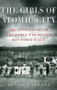 Download The Girls of Atomic City: The Untold Story of the Women Who Helped Win World War II books