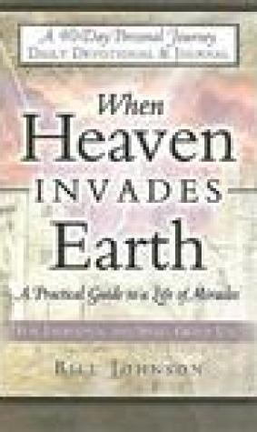 When Heaven Invades Earth Devotional & Journal