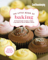 Good Housekeeping The Little Book of Baking: 55 Homemade Cookies, Cakes, Cupcakes Pies to Make Share