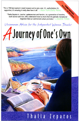 A Journey of One's Own: Uncommon Advice for the Independent Woman Traveler