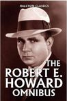 The Robert E. Howard Omnibus: 99 Collected Stories (Halcyon Classics)