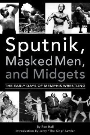 Reading books Sputnik, Masked Men, and Midgets: The Early Days of Memphis Wrestling