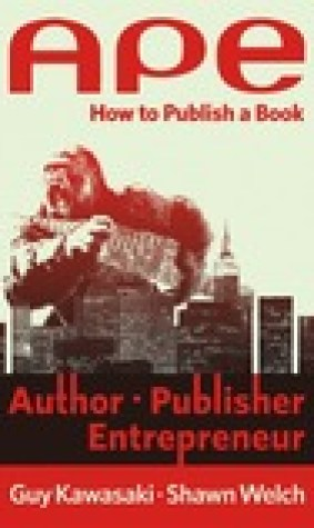 APE: Author, Publisher, Entrepreneur. How to Publish a Book