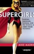 Download The Supergirls: Fashion, Feminism, Fantasy, and the History of Comic Book Heroines pdf / epub books