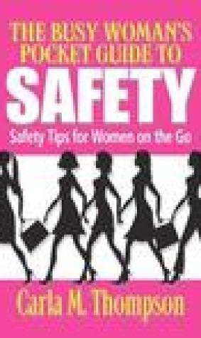 The Busy Woman's Pocket Guide to Safety: Safety Tips for Busy Women on the Go: Safety Tips for Women on the Go