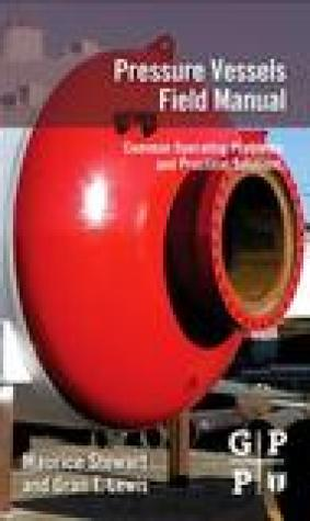 Pressure Vessels Field Manual: Common Operating Problems and Practical Solutions