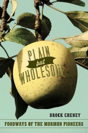 Reading books Plain but Wholesome: Foodways of the Mormon Pioneers