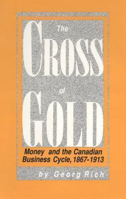 Cross of Gold: Money and the Canadian Business Cycle, 1867-1913