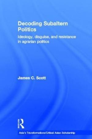 Reading books Decoding Subaltern Politics: Ideology, Disguise, and Resistance in Agrarian Politics