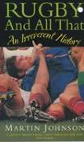 Rugby and All That: An Irreverent History