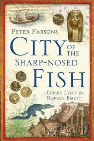 read online City Of The Sharp Nosed Fish: Greek Lives In Roman Egypt
