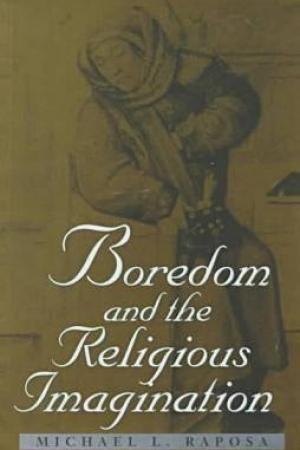 Boredom and the Religious Imagination Boredom and the Religious Imagination